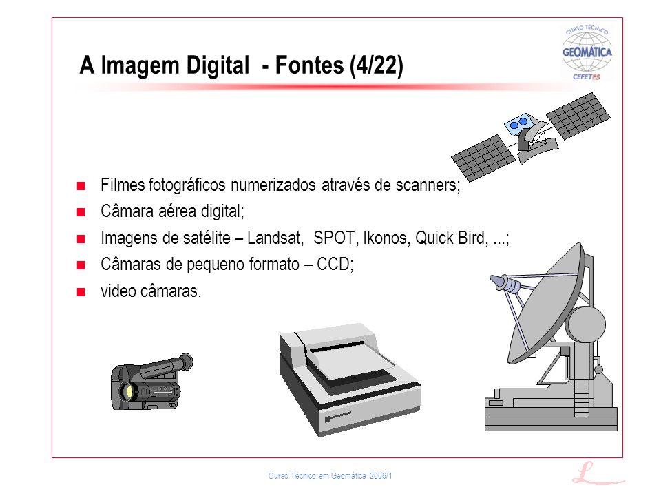 Curso Técnico em Geomática 2006/1 A Imagem Digital - Fontes (4/22) Filmes fotográficos numerizados através de scanners; Câmara aérea digital; Imagens