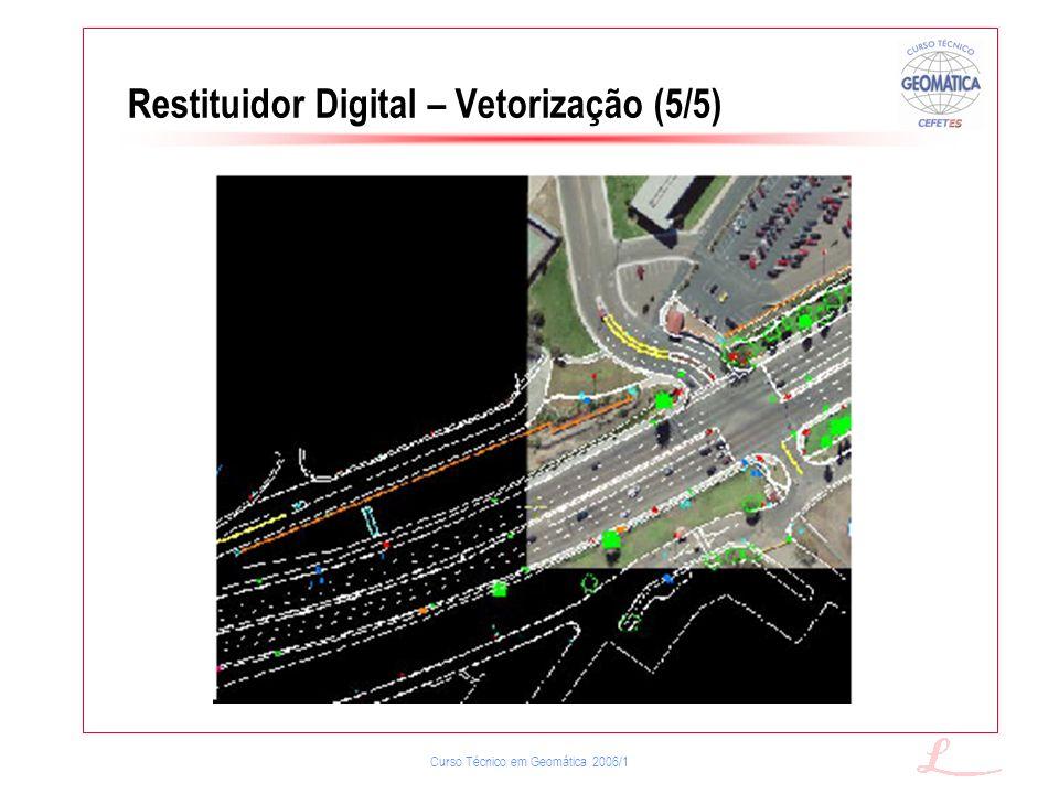 Curso Técnico em Geomática 2006/1 Restituidor Digital – Vetorização (5/5)