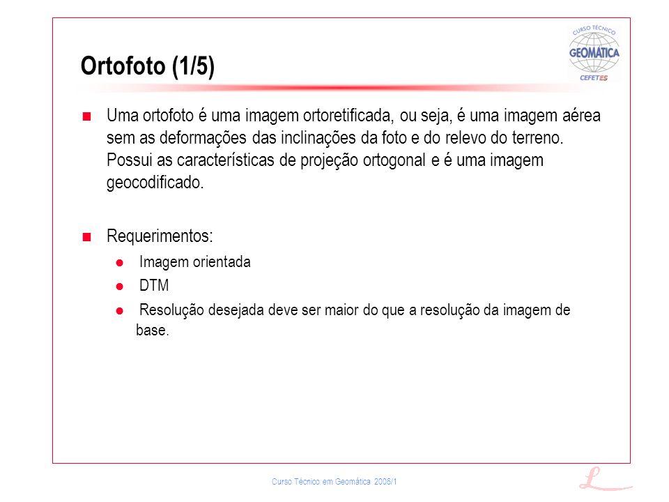 Curso Técnico em Geomática 2006/1 Ortofoto (1/5) Uma ortofoto é uma imagem ortoretificada, ou seja, é uma imagem aérea sem as deformações das inclinaç