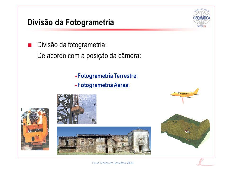 Curso Técnico em Geomática 2006/1 Divisão da Fotogrametria Fotogrametria Terrestre; Fotogrametria Aérea; Divisão da fotogrametria: De acordo com a pos