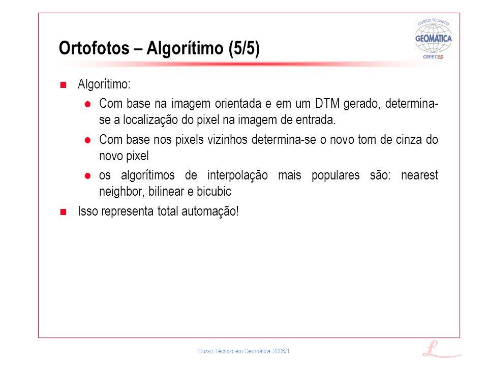 Curso Técnico em Geomática 2006/1 Ortofotos – Algorítimo (5/5) Algorítimo: Com base na imagem orientada e em um DTM gerado, determina- se a localizaçã