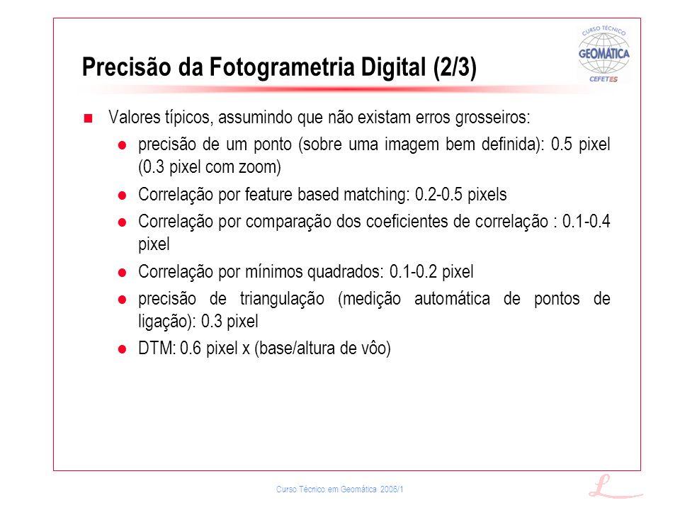 Curso Técnico em Geomática 2006/1 Precisão da Fotogrametria Digital (2/3) Valores típicos, assumindo que não existam erros grosseiros: precisão de um