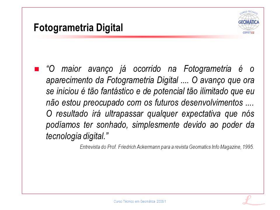 Curso Técnico em Geomática 2006/1 O maior avanço já ocorrido na Fotogrametria é o aparecimento da Fotogrametria Digital.... O avanço que ora se inicio