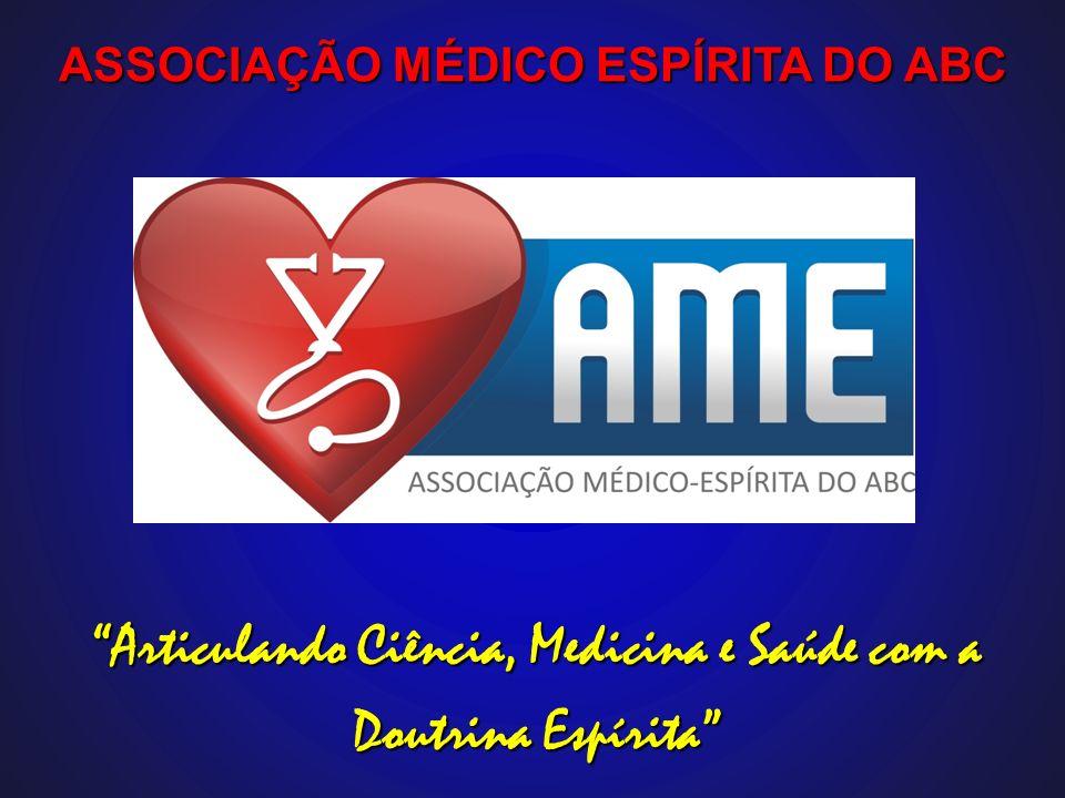 Articulando Ciência, Medicina e Saúde com a Doutrina Espírita ASSOCIAÇÃO MÉDICO ESPÍRITA DO ABC
