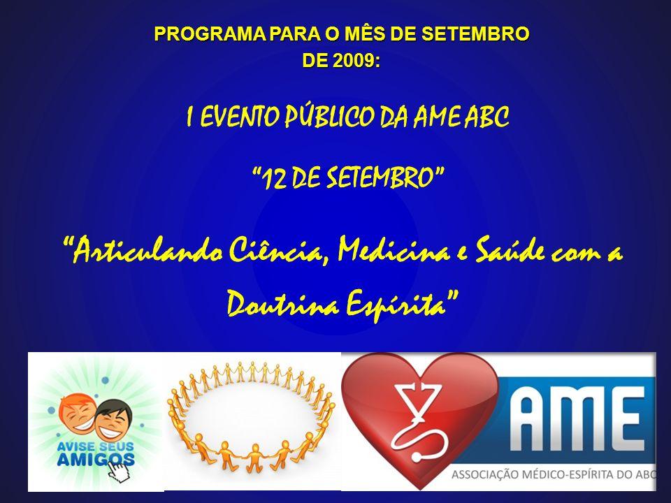 PROGRAMA PARA O MÊS DE SETEMBRO DE 2009: Articulando Ciência, Medicina e Saúde com a Doutrina Espírita I EVENTO PÚBLICO DA AME ABC 12 DE SETEMBRO