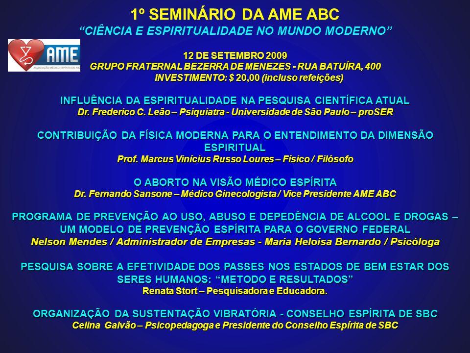 1º SEMINÁRIO DA AME ABC CIÊNCIA E ESPIRITUALIDADE NO MUNDO MODERNO 12 DE SETEMBRO 2009 GRUPO FRATERNAL BEZERRA DE MENEZES - RUA BATUÍRA, 400 INVESTIME