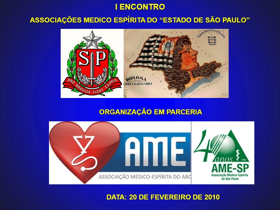 I ENCONTRO ASSOCIAÇÕES MEDICO ESPÍRITA DO ESTADO DE SÃO PAULO ORGANIZAÇÃO EM PARCERIA DATA: 20 DE FEVEREIRO DE 2010