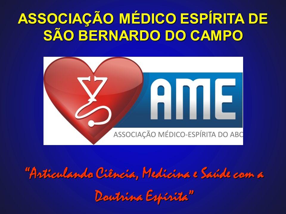 Articulando Ciência, Medicina e Saúde com a Doutrina Espírita ASSOCIAÇÃO MÉDICO ESPÍRITA DE SÃO BERNARDO DO CAMPO
