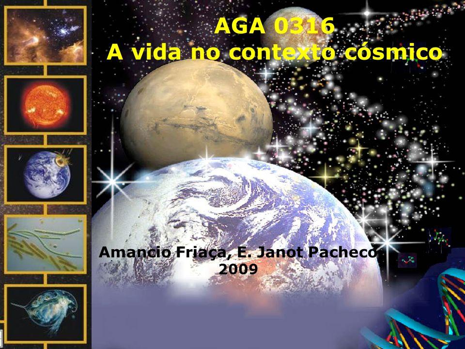 AGA 0316 A vida no contexto cósmico Amancio Friaça, E. Janot Pacheco 2009