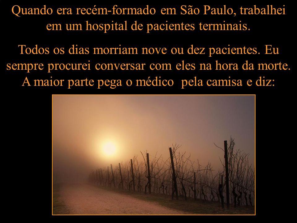 Quando era recém-formado em São Paulo, trabalhei em um hospital de pacientes terminais.
