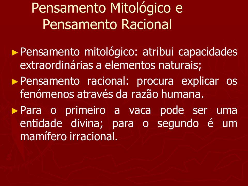Pensamento Mitológico e Pensamento Racional Pensamento mitológico: atribui capacidades extraordinárias a elementos naturais; Pensamento racional: proc