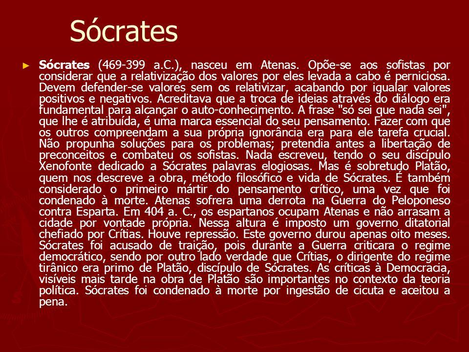 Sócrates Sócrates (469-399 a.C.), nasceu em Atenas. Opõe-se aos sofistas por considerar que a relativização dos valores por eles levada a cabo é perni