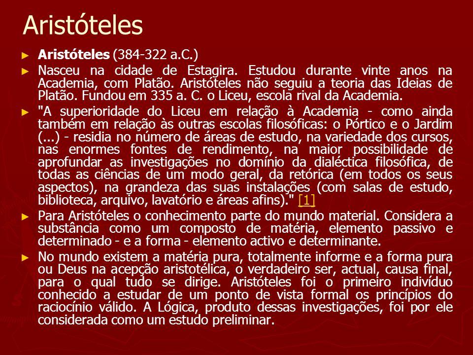 Aristóteles Aristóteles (384-322 a.C.) Nasceu na cidade de Estagira. Estudou durante vinte anos na Academia, com Platão. Aristóteles não seguiu a teor
