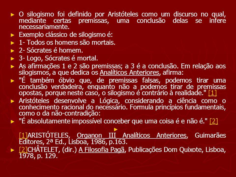 O silogismo foi definido por Aristóteles como um discurso no qual, mediante certas premissas, uma conclusão delas se infere necessariamente. Exemplo c