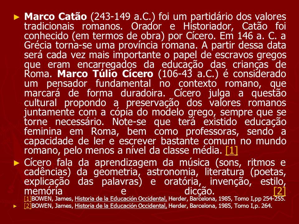 Marco Catão (243-149 a.C.) foi um partidário dos valores tradicionais romanos. Orador e Historiador, Catão foi conhecido (em termos de obra) por Cícer