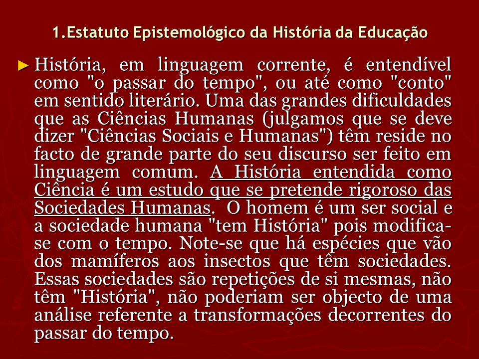 1.Estatuto Epistemológico da História da Educação História, em linguagem corrente, é entendível como