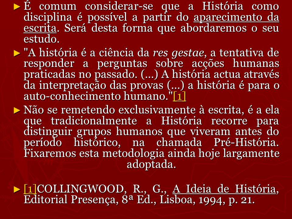 É comum considerar-se que a História como disciplina é possível a partir do aparecimento da escrita. Será desta forma que abordaremos o seu estudo. É