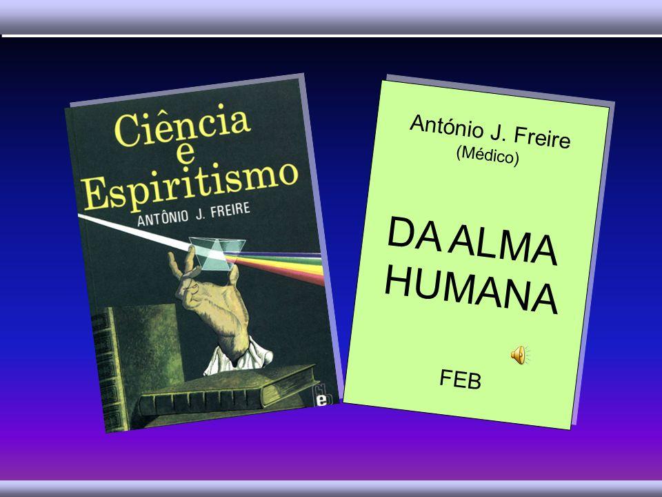 António J. Freire (Médico) DA ALMA HUMANA FEB António J. Freire (Médico) DA ALMA HUMANA FEB