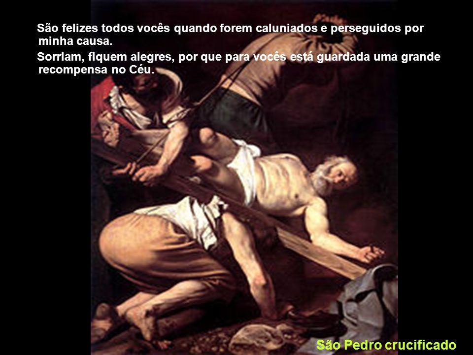 Felizes aqueles que são perseguidos por causa da justiça, o Reino dos Céus é deles