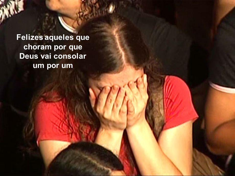 Felizes aqueles que choram por que Deus vai consolar um por um