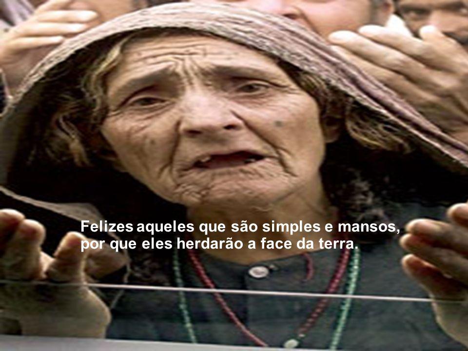 Felizes aqueles que são simples e mansos, por que eles herdarão a face da terra.