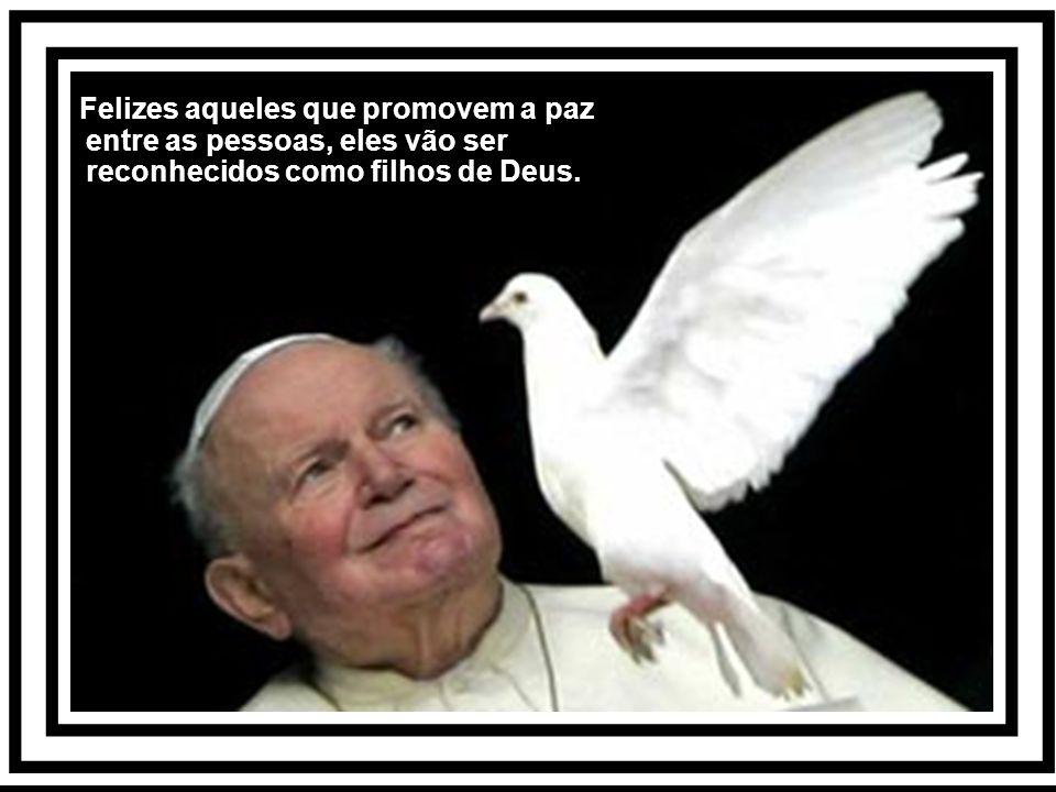 Felizes aqueles que promovem a paz entre as pessoas, eles vão ser reconhecidos como filhos de Deus.