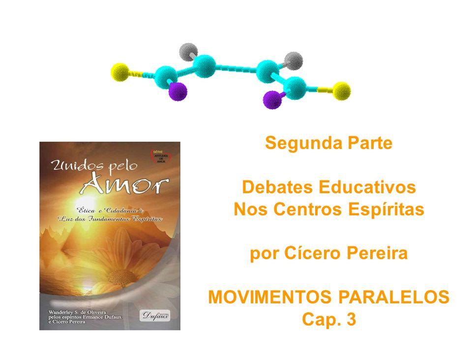 Segunda Parte Debates Educativos Nos Centros Espíritas por Cícero Pereira MOVIMENTOS PARALELOS Cap.