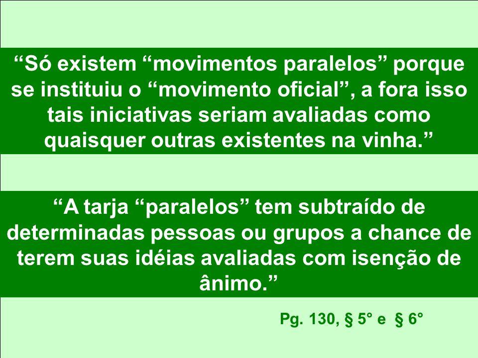 Só existem movimentos paralelos porque se instituiu o movimento oficial, a fora isso tais iniciativas seriam avaliadas como quaisquer outras existentes na vinha.