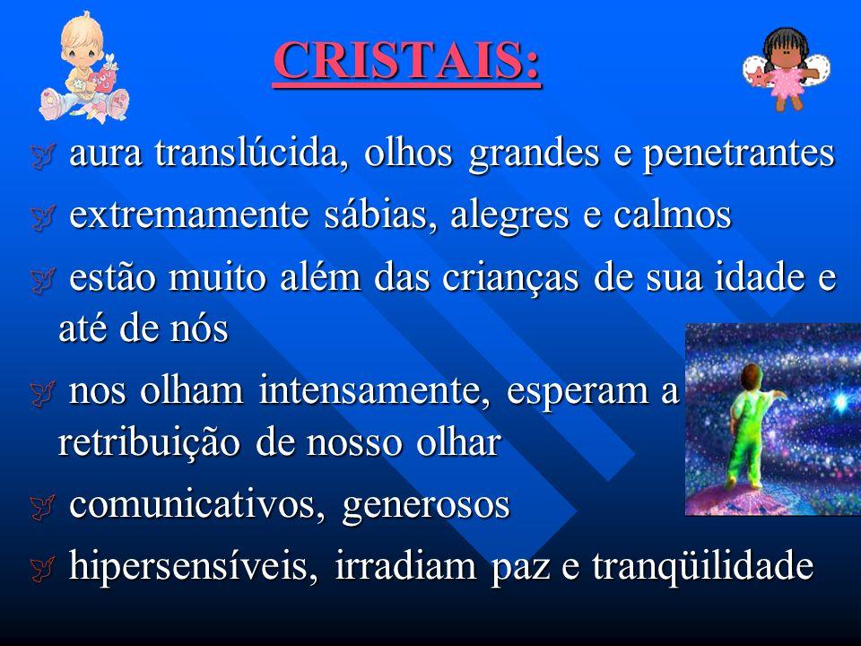 CRISTAIS: aura translúcida, olhos grandes e penetrantes aura translúcida, olhos grandes e penetrantes extremamente sábias, alegres e calmos extremamen