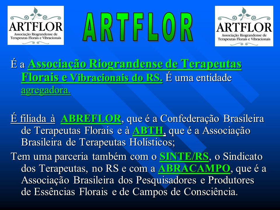 É a Associação Riograndense de Terapeutas Florais e Vibracionais do RS. É uma entidade agregadora. É filiada à ABREFLOR, que é a Confederação Brasilei