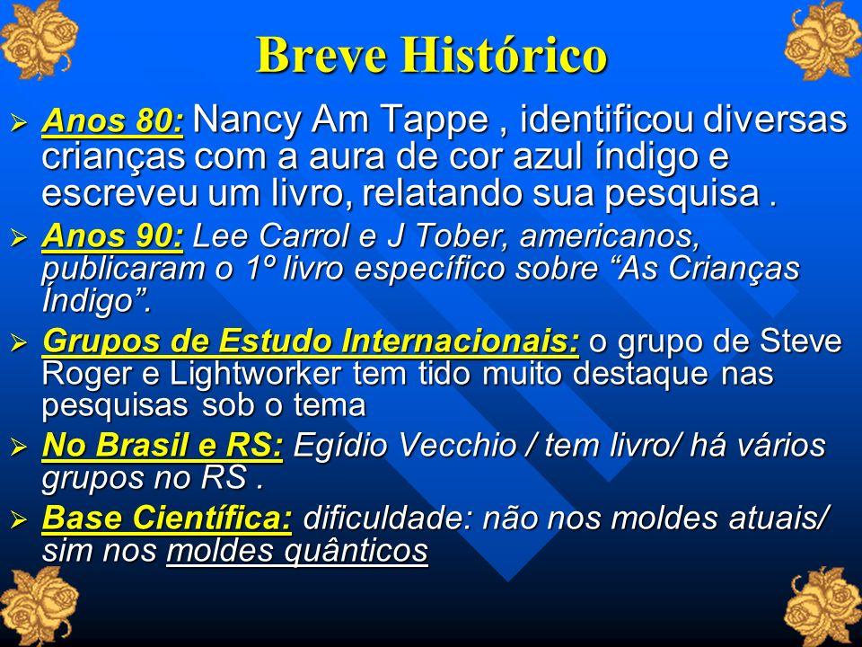 Breve Histórico Anos 80: Nancy Am Tappe, identificou diversas crianças com a aura de cor azul índigo e escreveu um livro, relatando sua pesquisa. Anos