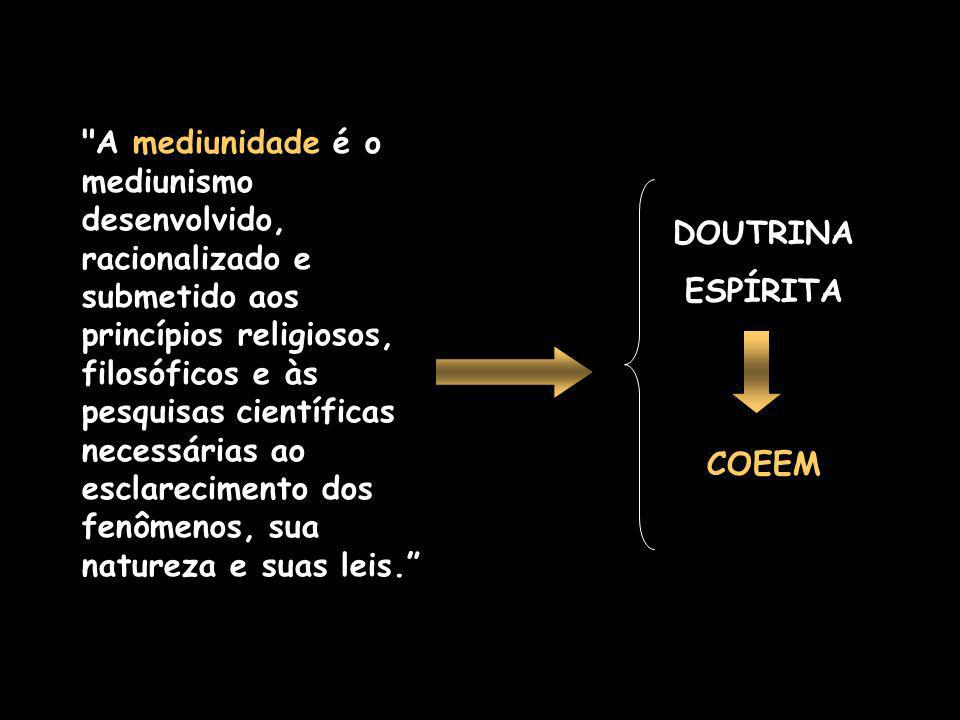 A mediunidade é o mediunismo desenvolvido, racionalizado e submetido aos princípios religiosos, filosóficos e às pesquisas científicas necessárias ao esclarecimento dos fenômenos, sua natureza e suas leis.