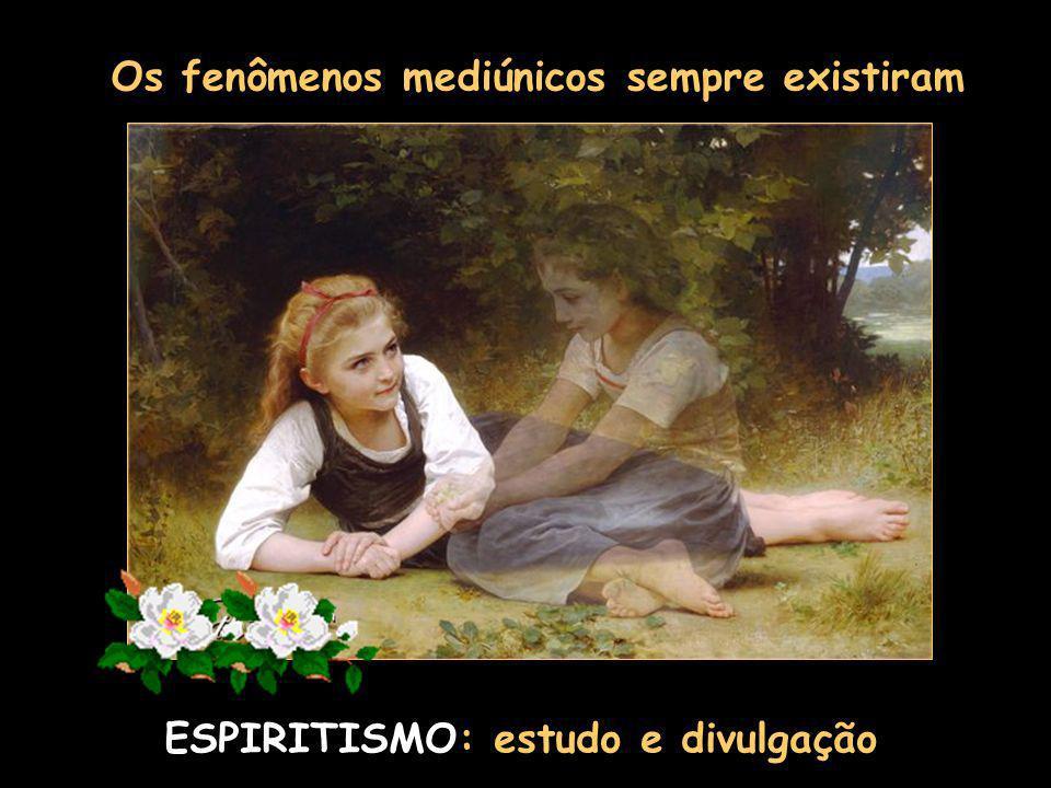 Os fenômenos mediúnicos sempre existiram ESPIRITISMO: estudo e divulgação