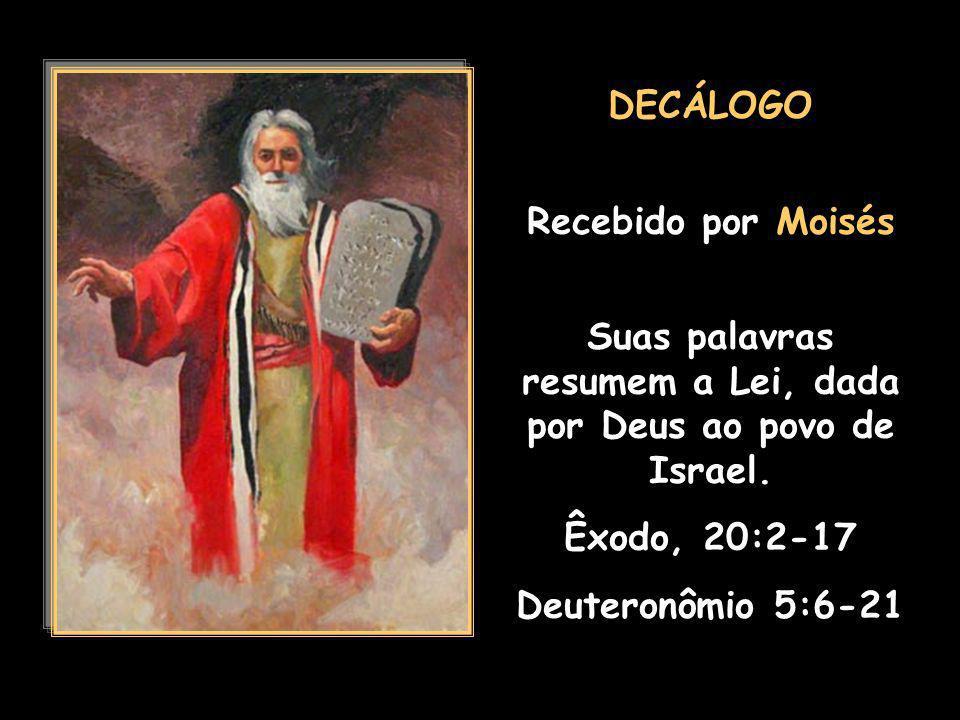 DECÁLOGO Recebido por Moisés Suas palavras resumem a Lei, dada por Deus ao povo de Israel.