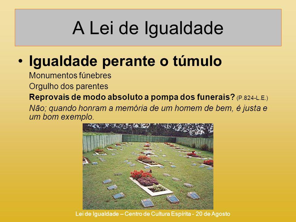 Lei de Igualdade – Centro de Cultura Espírita - 20 de Agosto A Lei de Igualdade Igualdade perante o túmulo Monumentos fúnebres Orgulho dos parentes Re