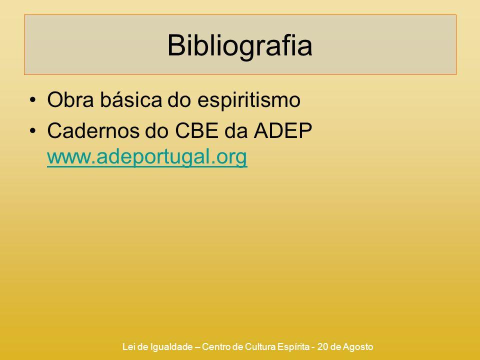 Lei de Igualdade – Centro de Cultura Espírita - 20 de Agosto Bibliografia Obra básica do espiritismo Cadernos do CBE da ADEP www.adeportugal.org www.a
