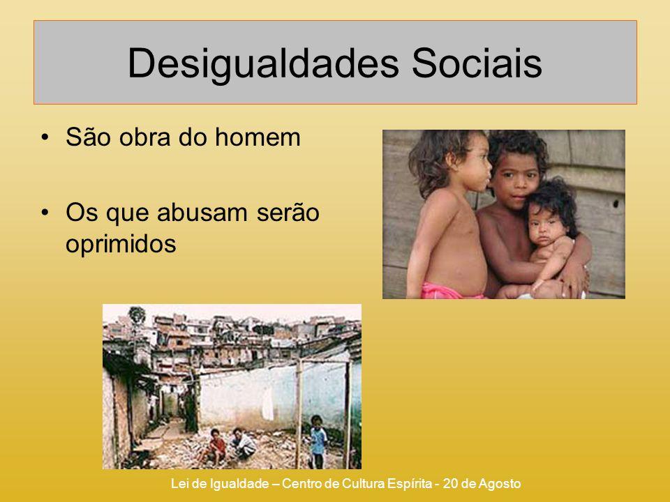 Lei de Igualdade – Centro de Cultura Espírita - 20 de Agosto Desigualdades Sociais São obra do homem Os que abusam serão oprimidos