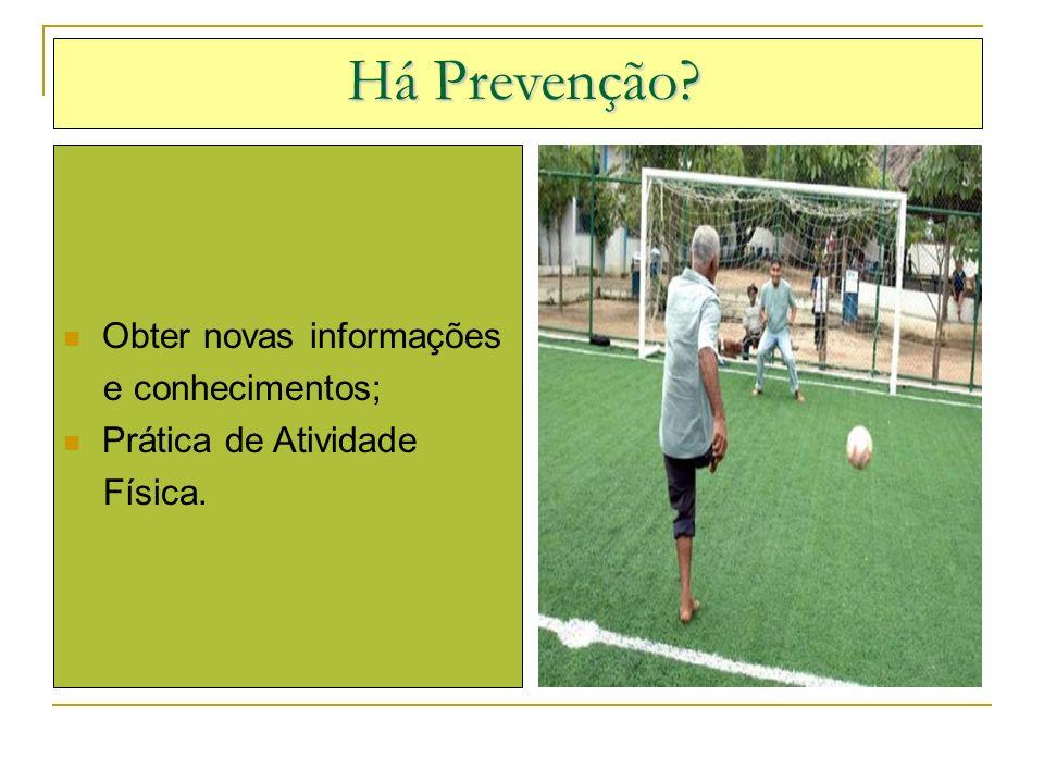 Há Prevenção? Obter novas informações e conhecimentos; Prática de Atividade Física.