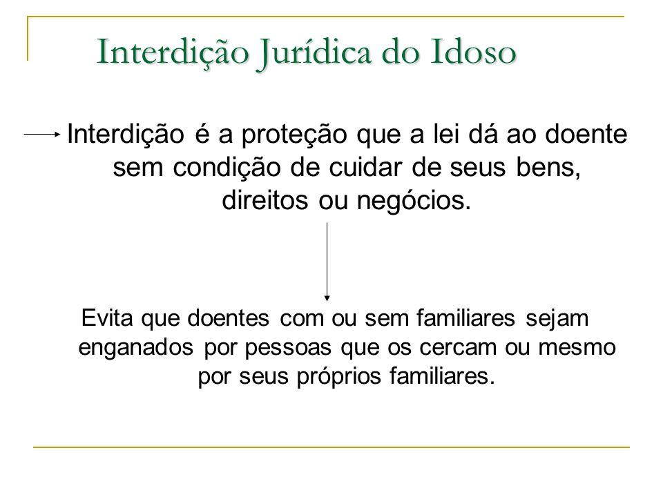 Interdição é a proteção que a lei dá ao doente sem condição de cuidar de seus bens, direitos ou negócios. Evita que doentes com ou sem familiares seja