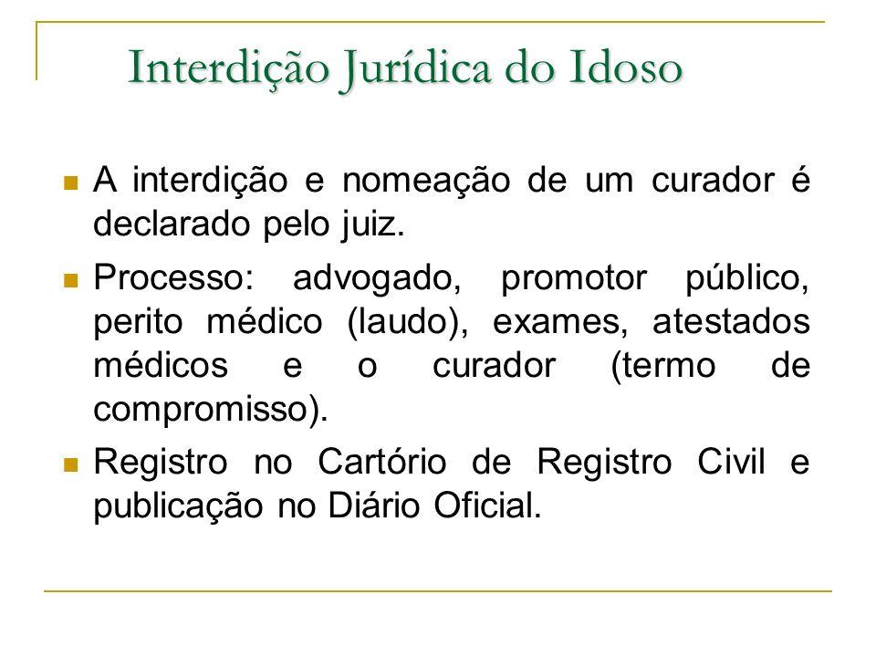 A interdição e nomeação de um curador é declarado pelo juiz. Processo: advogado, promotor público, perito médico (laudo), exames, atestados médicos e