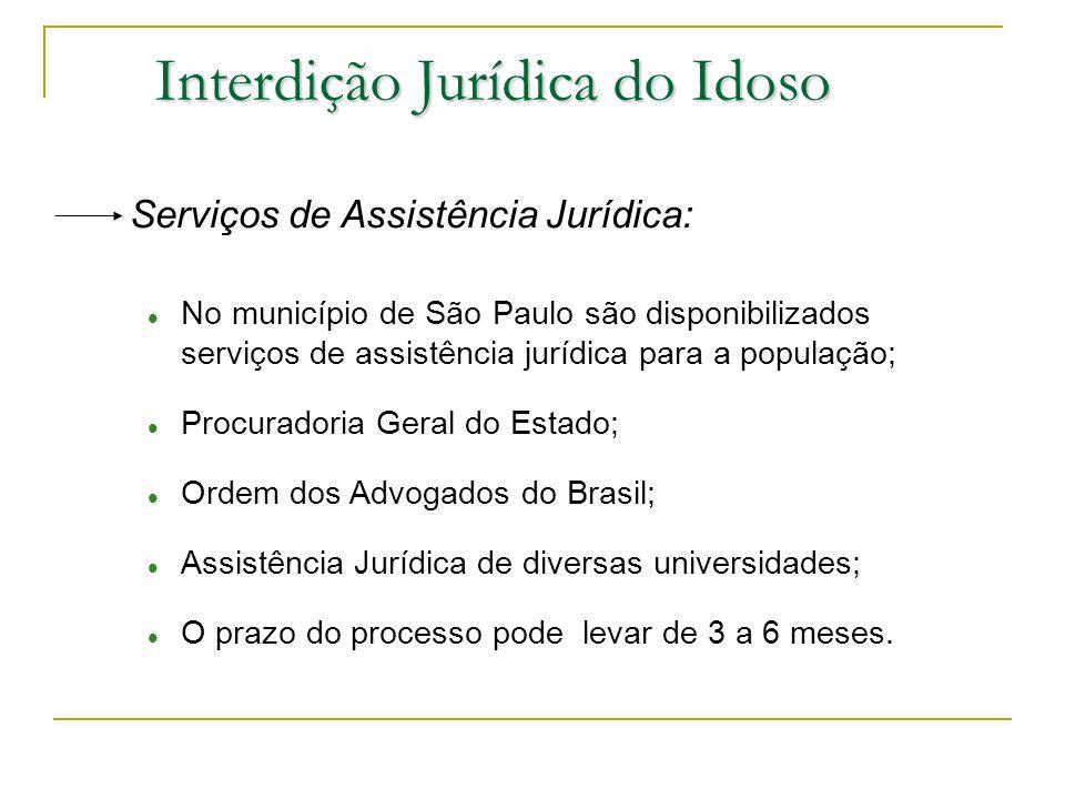 Interdição Jurídica do Idoso Serviços de Assistência Jurídica: No município de São Paulo são disponibilizados serviços de assistência jurídica para a