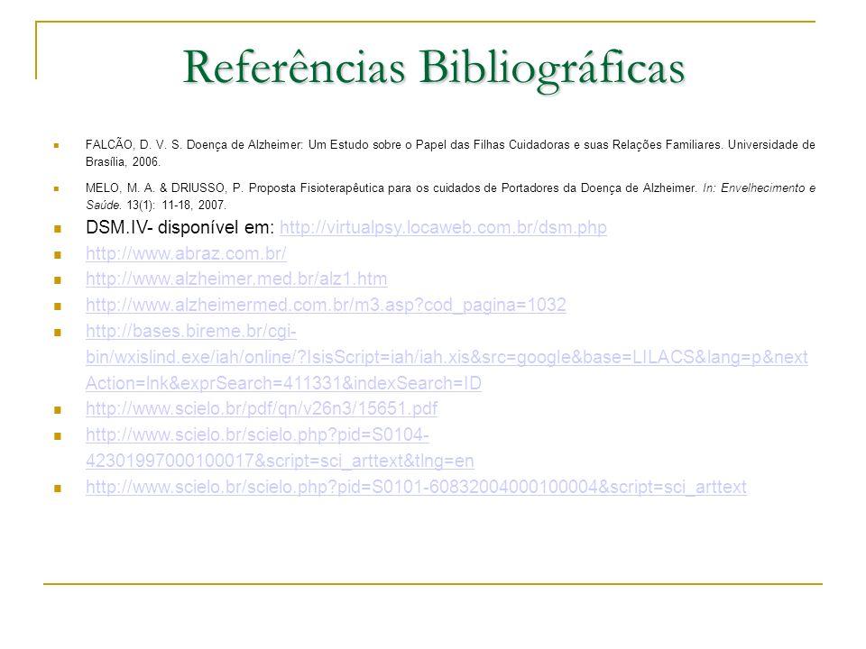 Referências Bibliográficas FALCÃO, D. V. S. Doença de Alzheimer: Um Estudo sobre o Papel das Filhas Cuidadoras e suas Relações Familiares. Universidad