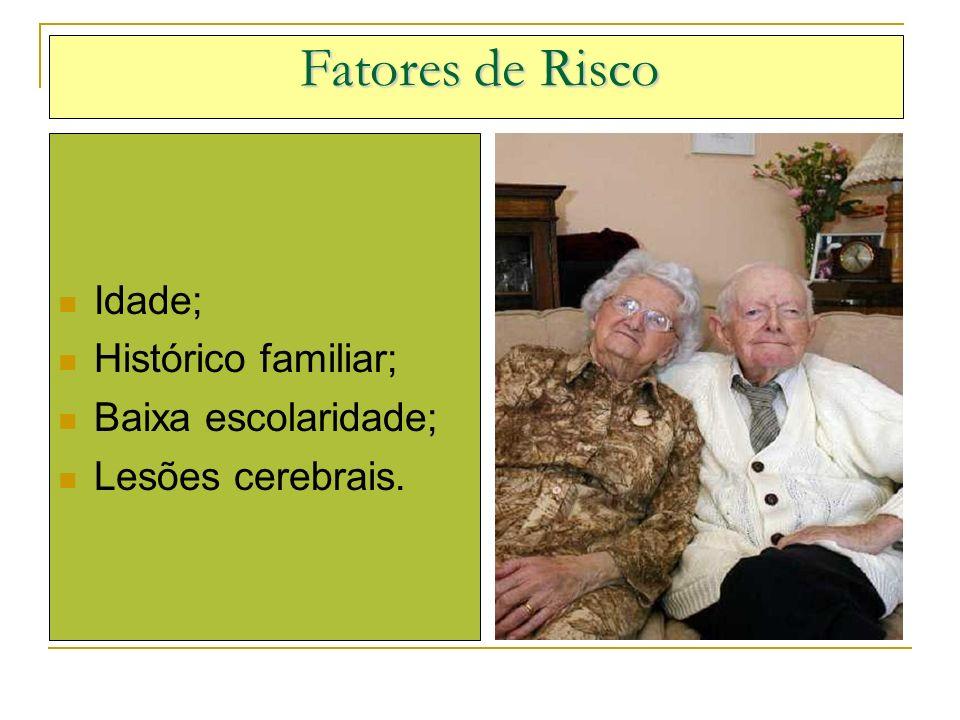 Fatores de Risco Idade; Histórico familiar; Baixa escolaridade; Lesões cerebrais.