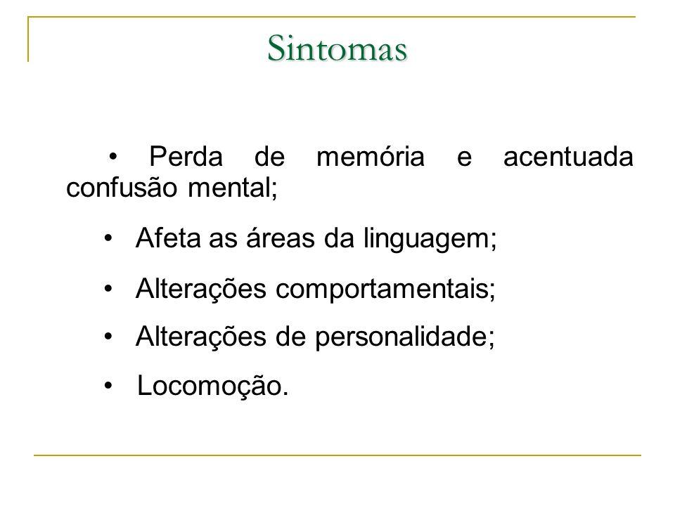 Sintomas Perda de memória e acentuada confusão mental; Afeta as áreas da linguagem; Alterações comportamentais; Alterações de personalidade; Locomoção