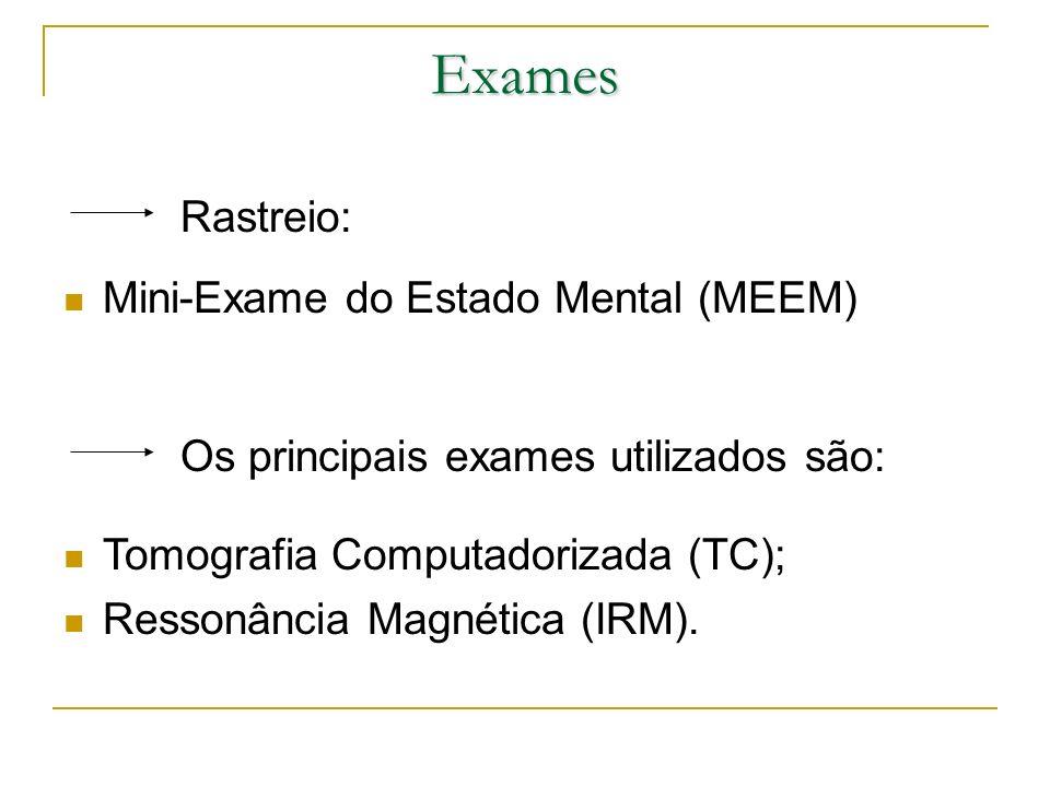 Exames Rastreio: Mini-Exame do Estado Mental (MEEM) Os principais exames utilizados são: Tomografia Computadorizada (TC); Ressonância Magnética (IRM).
