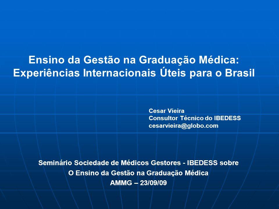 Ensino da Gestão na Graduação Médica: Experiências Internacionais Úteis para o Brasil Seminário Sociedade de Médicos Gestores - IBEDESS sobre O Ensino
