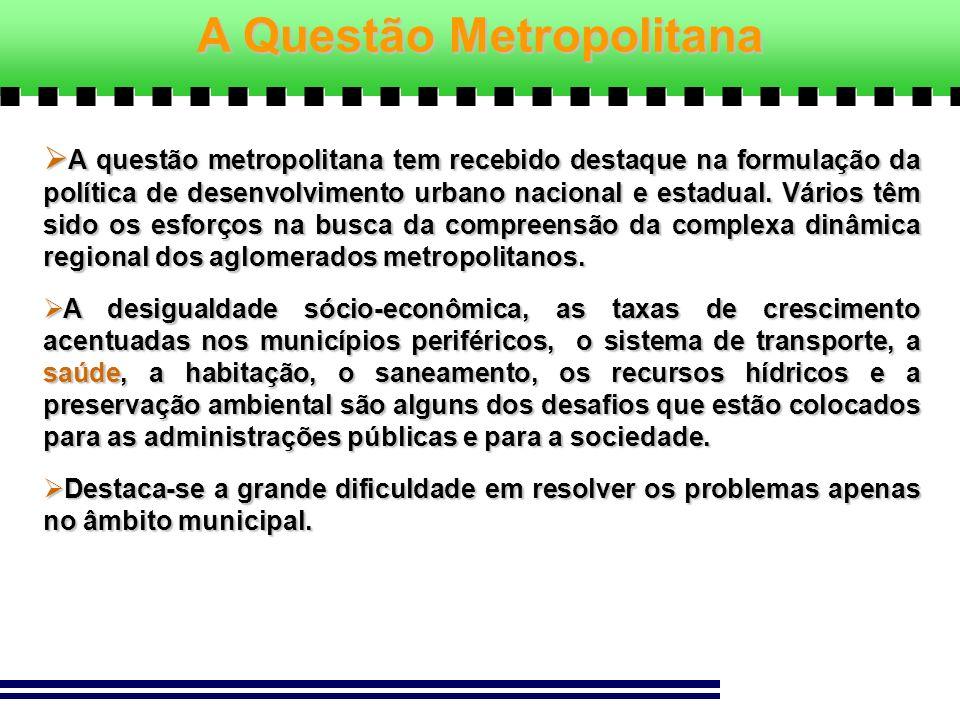 A questão metropolitana tem recebido destaque na formulação da política de desenvolvimento urbano nacional e estadual. Vários têm sido os esforços na