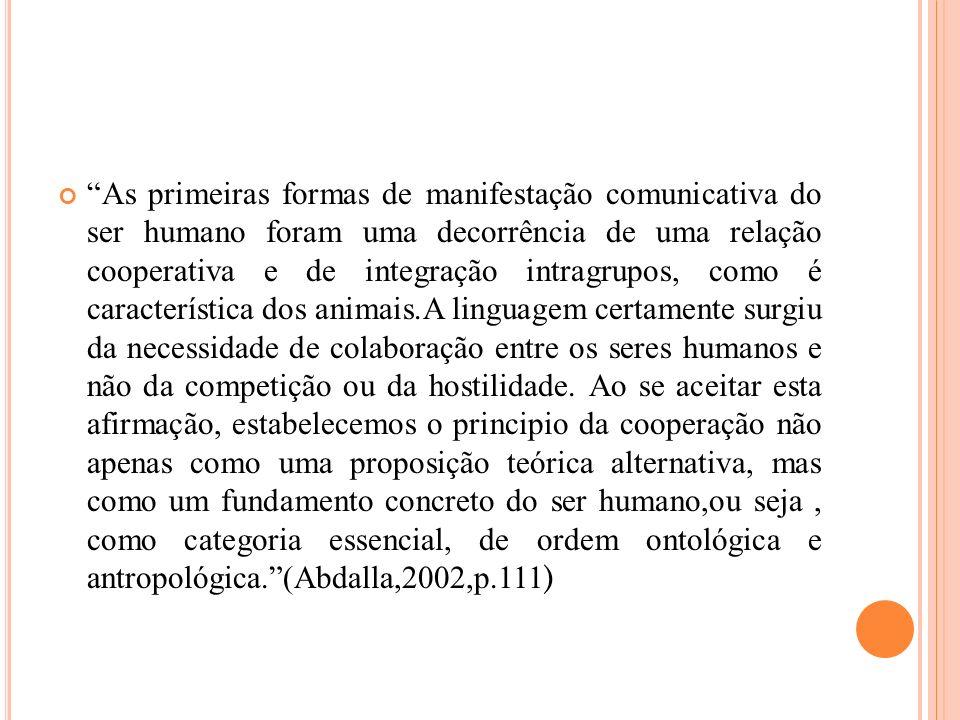 As primeiras formas de manifestação comunicativa do ser humano foram uma decorrência de uma relação cooperativa e de integração intragrupos, como é ca