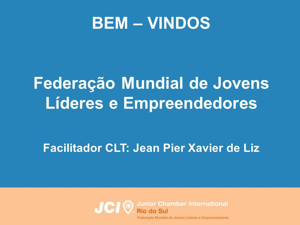 Uma apresentação para 00/00/00 BEM – VINDOS Federação Mundial de Jovens Líderes e Empreendedores Facilitador CLT: Jean Pier Xavier de Liz
