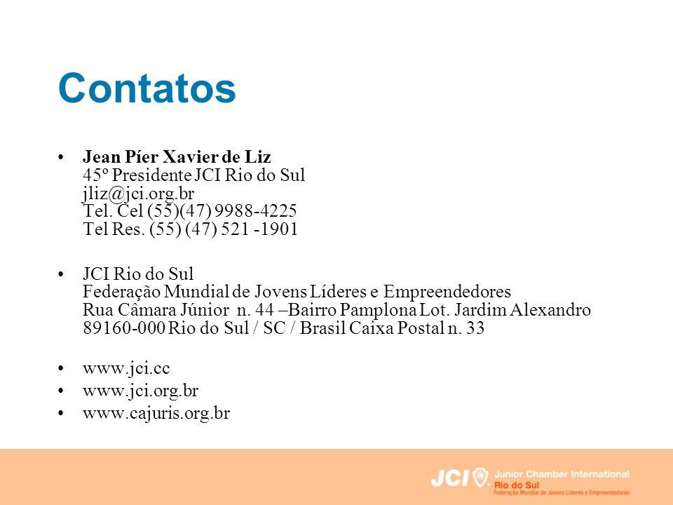 Contatos Jean Píer Xavier de Liz 45º Presidente JCI Rio do Sul jliz@jci.org.br Tel. Cel (55)(47) 9988-4225 Tel Res. (55) (47) 521 -1901 JCI Rio do Sul